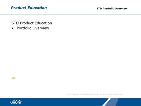 For broker and enroller education only. Not for customer distribution. Exit Product Education STD Portfolio Overview STD Product Education Portfolio Overview.