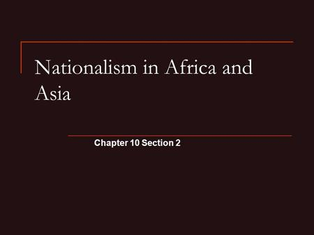 Nationalism in Africa and Asia Chapter 10 Section 2.