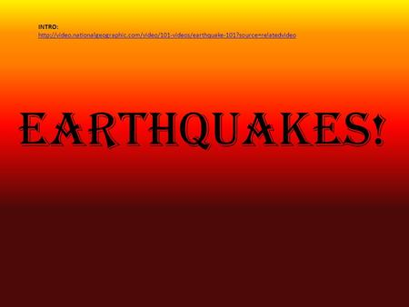 EARTHQUAKES! INTRO:
