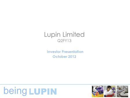 Being Lupin Limited Q2FY13 Investor Presentation October 2012.