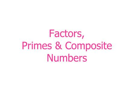 Factors, Primes & Composite Numbers. Definitions Product – An answer to a multiplication problem. 5 x 6 = 30 Product.