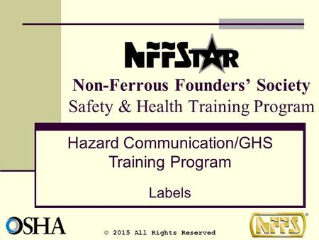 Non-Ferrous Founders' Society Safety & Health Training Program Hazard Communication/GHS Training Program Labels © 2015 All Rights Reserved.