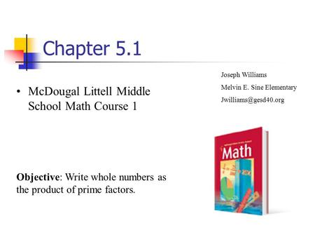 Chapter 5.1 McDougal Littell Middle School Math Course 1 Joseph Williams Melvin E. Sine Elementary Objective: Write whole numbers.