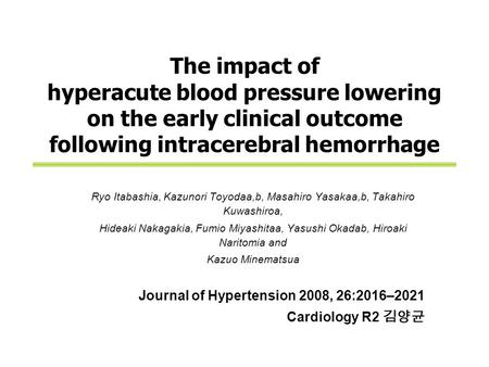 The impact of hyperacute blood pressure lowering on the early clinical outcome following intracerebral hemorrhage Ryo Itabashia, Kazunori Toyodaa,b, Masahiro.
