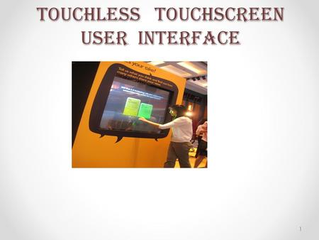 TOUCHLESS TOUCHSCREEN USER INTERFACE 1. OVER VIEW Touch Less Touch screen TOUCHLESS MONITOR WORKING OF 1. GBUI 2.TOUCH-LESS UI 3.TOUCH-LESS SDK 4.TOUCH-LESS.