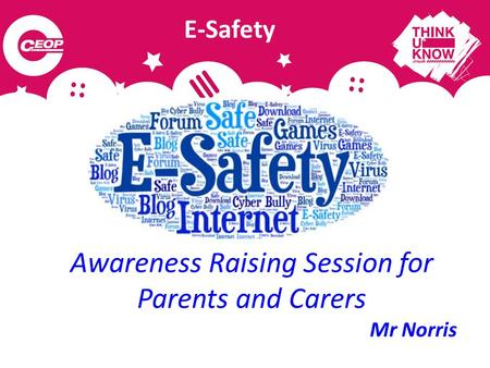 Awareness Raising Session for Parents and Carers Mr Norris E-Safety.