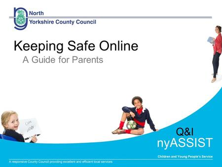 Keeping Safe Online A Guide for Parents. Quality & Improvement Service nyASSIST Data for children in the Craven area -2012 45% of Year 6 pupils have their.