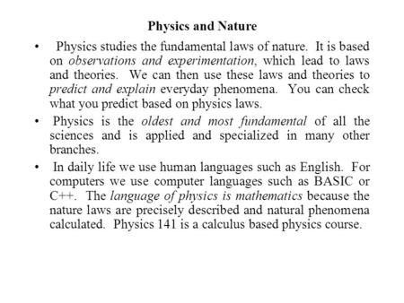 Physics and Nature Physics studies the fundamental laws of nature. It is based on observations and experimentation, which lead to laws and theories. We.