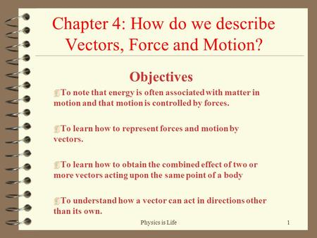 Chapter 4: How do we describe Vectors, Force and Motion? Objectives 4 To note that energy is often associated with matter in motion and that motion is.