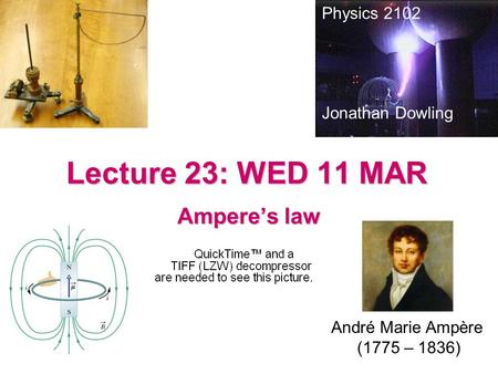 Lecture 23: WED 11 MAR Ampere's law Physics 2102 Jonathan Dowling André Marie Ampère (1775 – 1836)