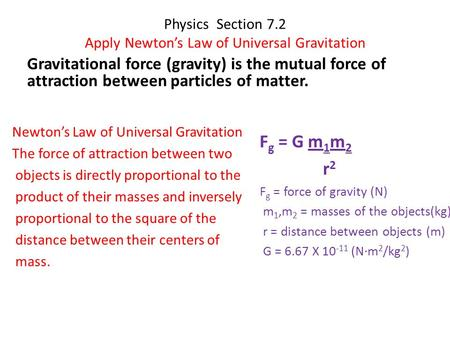 Physics Section 7.2 Apply Newton's Law of Universal Gravitation Gravitational force (gravity) is the mutual force of attraction between particles of matter.