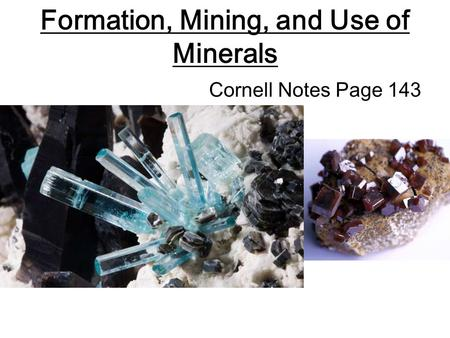 Formation, Mining, and Use of Minerals Cornell Notes Page 143.
