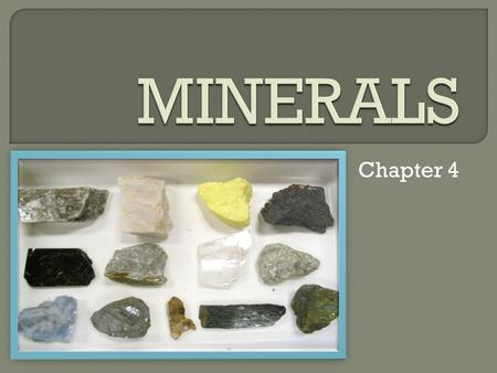 Chapter 4. Characteristics of a Mineral: Naturally occurring  Formed by natural processes Inorganic  Not living – never will be Solid with specific.