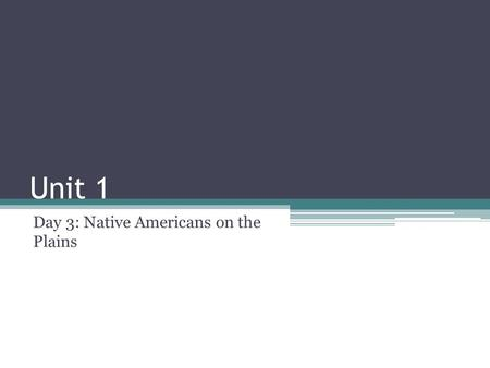 Unit 1 Day 3: Native Americans on the Plains. Questions of the Day: 1.How were American Indians pushed to the Great Plains and forced onto reservations?