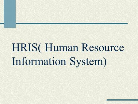 HRIS( Human Resource Information System). Human Resource Information Systems An integrated system of hardware, software, and databases designed to provide.