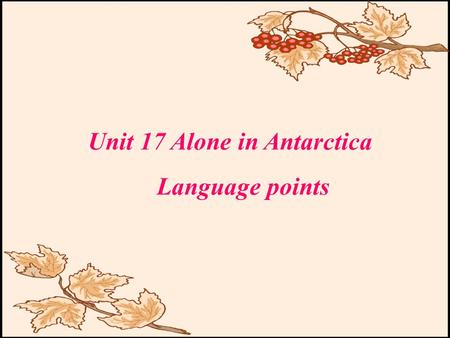 Unit 17 Alone in Antarctica Language points. Language focus. Paragraph 1  1. What else, but a journey to the opposite end of the world, Antarctica. 