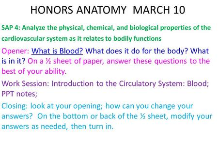 HONORS ANATOMY MARCH 10 SAP 4: Analyze the physical, chemical, and biological properties of the cardiovascular system as it relates to bodily functions.