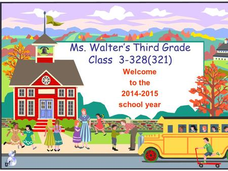 Ms. Walter's Third Grade Class 3-328(321) Welcome to the 2014-2015 school year.