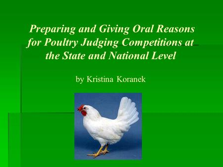 Preparing and Giving Oral Reasons for Poultry Judging Competitions at the State and National Level by Kristina Koranek.