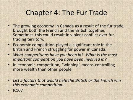 Chapter 4: The Fur Trade The growing economy in Canada as a result of the fur trade, brought both the French and the British together. Sometimes this could.