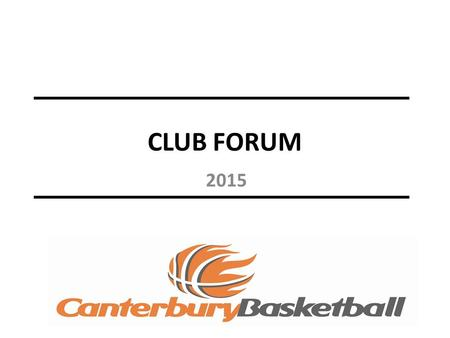 CLUB FORUM 2015. AGENDA 1.NZHL - Fundraising opportunity for clubs 2.2015 Competition 3.Season dates/payment schedule 4.New Thompson Trophy competition.