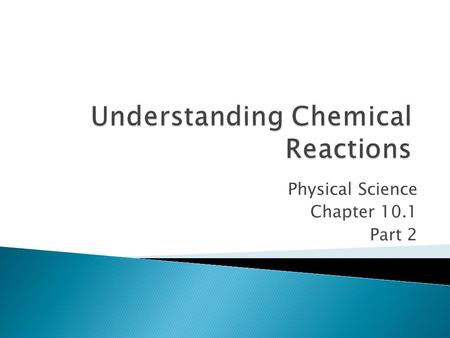 Physical Science Chapter 10.1 Part 2.  Think, discuss with partner, discuss with class  1) What are signs of a chemical change? DO they always mean.