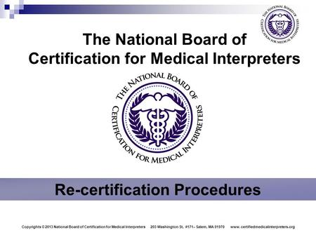 Copyright © 2012 National Board of Certification for Medical Interpreters  1425 K Street NW, Suite 350 Washington, DC 20005  www.certifiedmedicalinterpreters.org.