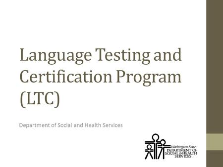 Language Testing and Certification Program (LTC) Department of Social and Health Services.