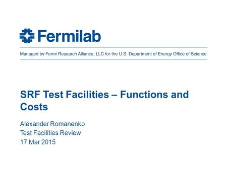 SRF Test Facilities – Functions and Costs Alexander Romanenko Test Facilities Review 17 Mar 2015.
