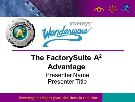 The FactorySuite A 2 Advantage Presenter Name Presenter Title.