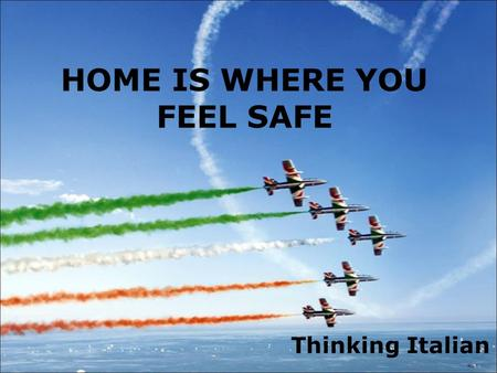 HOME IS WHERE YOU FEEL SAFE Thinking Italian. What are your plans for the future concerning your personal lives, career? Giulia: teacher Anna: psychiatrist.