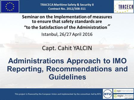 Administrations Approach to IMO Reporting, Recommendations and Guidelines Seminar on the Implementation of measures to ensure that safety standards are.