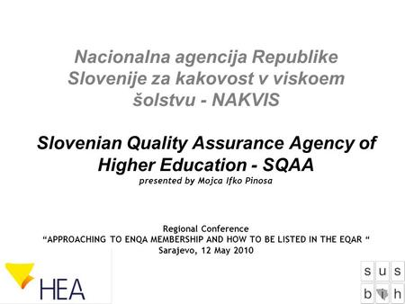 Nacionalna agencija Republike Slovenije za kakovost v viskoem šolstvu - NAKVIS Slovenian Quality Assurance Agency of Higher Education - SQAA presented.