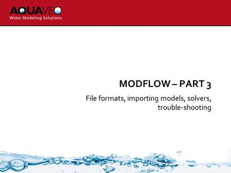 MODFLOW – PART 3 File formats, importing models, solvers, trouble-shooting.