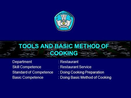 TOOLS AND BASIC METHOD OF COOKING Department: Restaurant Skill Competence: Restaurant Service Standard of Competence: Doing Cooking Preparation Basic Competence: