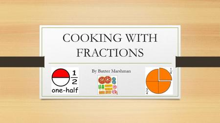 COOKING WITH FRACTIONS By Baxter Marshman. JELLY We prepared the jelly by adding jelly crystals with boiling water and cold water, all ingredients were.