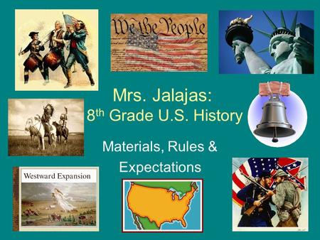 Mrs. Jalajas: 8 th Grade U.S. History Materials, Rules & Expectations.
