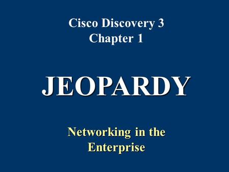 Cisco Discovery 3 Chapter 1 Networking in the Enterprise JEOPARDY.