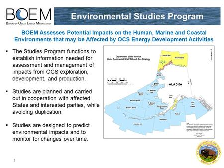 Environmental Studies Program 1  The Studies Program functions to establish information needed for assessment and management of impacts from OCS exploration,