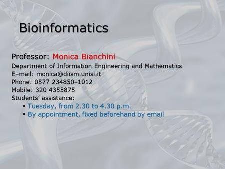 Bioinformatics Professor: Monica Bianchini Department of Information Engineering and Mathematics E–mail: Phone: 0577 2348501012.