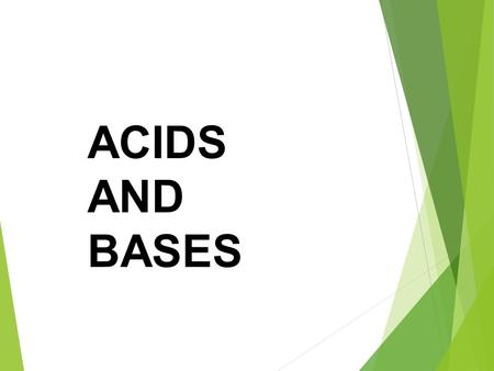 ACIDS AND BASES. Acids 1.Aqueous solutions of acids have a sour taste. 2.Acids change the color of acid-base indicators. 3.Some acids react with active.