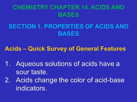 Acids – Quick Survey of General Features 1.Aqueous solutions of acids have a sour taste. 2.Acids change the color of acid-base indicators. CHEMISTRY CHAPTER.