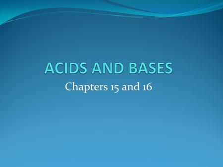 Chapters 15 and 16. Properties of Acids and Bases Acids H pH less than 7 Sour taste Corrosive Conduct electric current Ionization Bases OH pH greater.