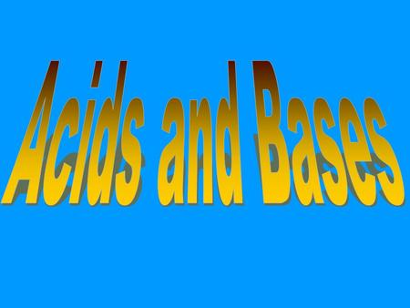 The Chemistry of Acids and Bases Acid and Bases.