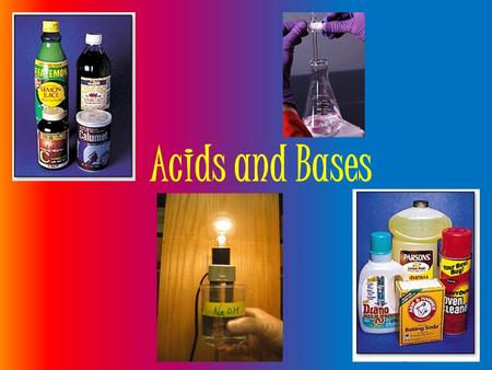 Acids and Bases. Indentifying Properties Acids Sharp, sour, or tart taste Turn litmus paper red Phenolphthalein (liquid indicator) remains clear React.