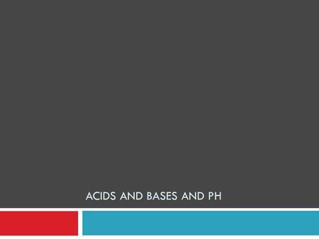 ACIDS AND BASES AND PH. Chemistry Acids and Bases Properties and pH.