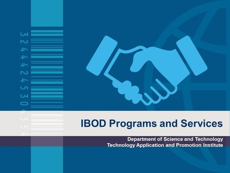 IBOD Programs and Services Department of Science and Technology Technology Application and Promotion Institute.