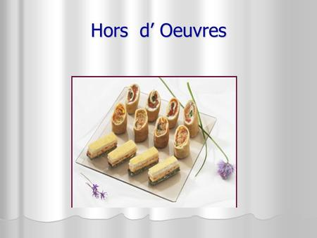 "Hors d' Oeuvres. Translates ""outside the work."" Translates ""outside the work."" ""Foods served apart from the meal."" ""Foods served apart from the meal."""