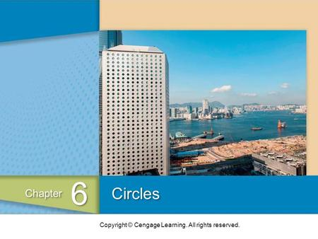 Copyright © Cengage Learning. All rights reserved. Circles 6 6 Chapter.