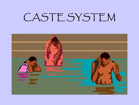 CASTE SYSTEM. India's Caste System What is a Caste? –social group that someone is born into and cannot change How many of you have felt excluded from.